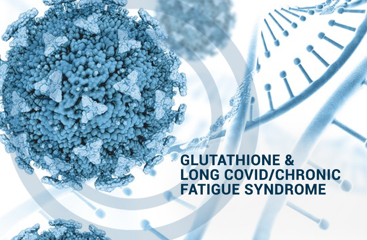 Glutathione and Long Covid/Chronic Fatigue Syndrome